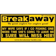 My Wife Says - If I go fishing one more time she is going to leave me! - I sure will miss her! - Seat Box Sticker